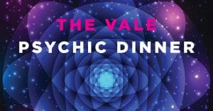 The Vale Psychic Dinner